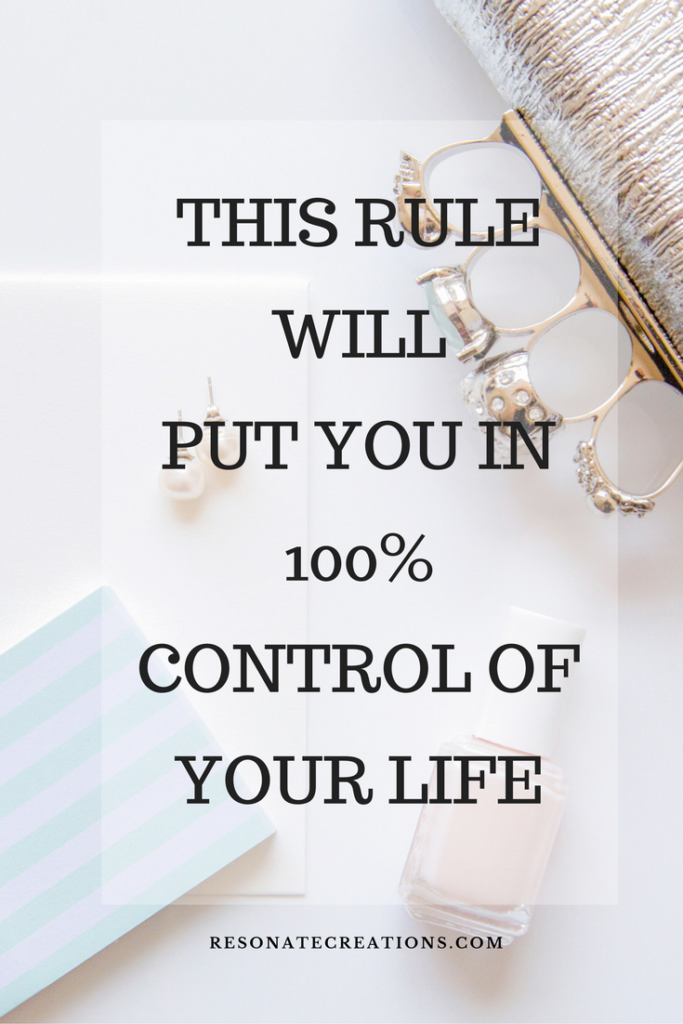 This rule will put you in 100% control of your life
