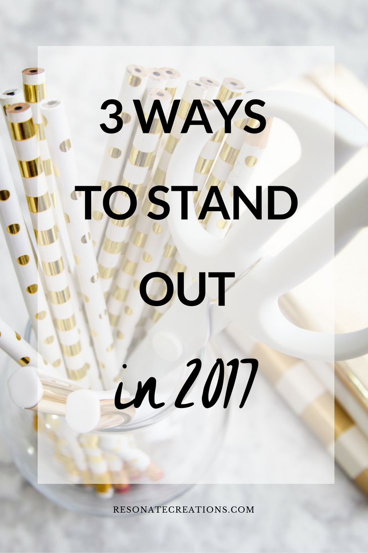 3 ways to stand out in 2017